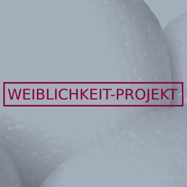 Weiblichkeit – Projekt – Idee